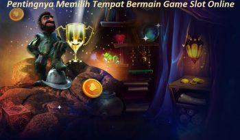 Pentingnya Memilih Tempat Bermain Game Slot Online